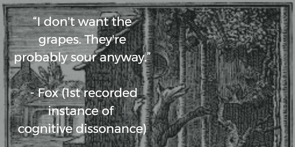The Fox & the Grapes - Cognitive Dissonance
